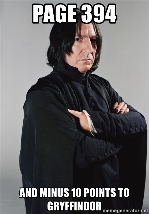 Snape - PAGE 394 and minus 10 points to gryffindor