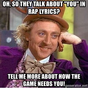 """Willy Wonka - Oh, so they talk about """"YOU"""" in RAP lyrics? Tell me more about how the game needs you!"""