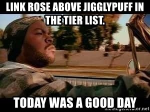 It was a good day - Link rose above jigglypuff in the tier list. today was a good day