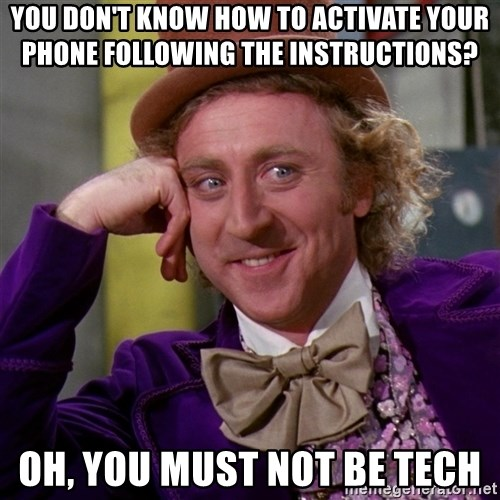 Willy Wonka - you don't know how to activate your phone following the instructions? oh, you must not be tech