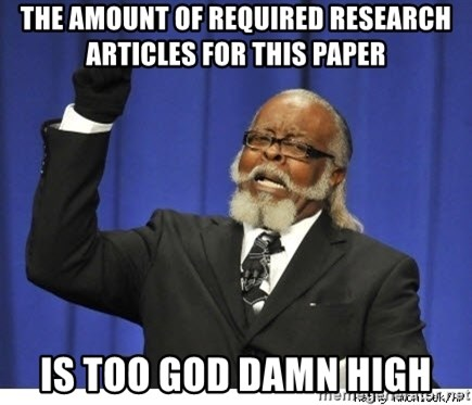 Too high - the amount of required research articles for this paper is too god damn high