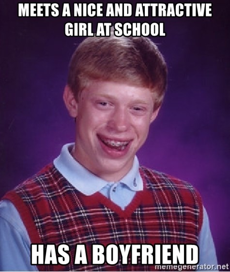 Bad Luck Brian - MEETS A Nice and ATTRACTIVE girl at school HAS A BOYFRIEND
