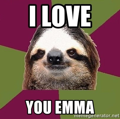 Just-Lazy-Sloth - I LOVE  YOU EMMA