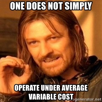 One Does Not Simply - One does not simply Operate under average variable cost