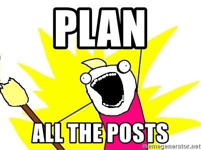 X ALL THE THINGS - PLAN ALL THE POSTS