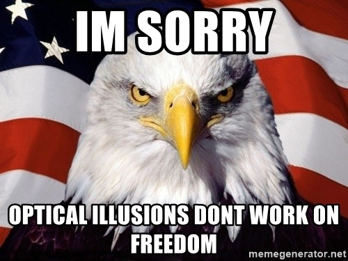 American Pride Eagle - Im sorry Optical illusions dont work on FREEDOM