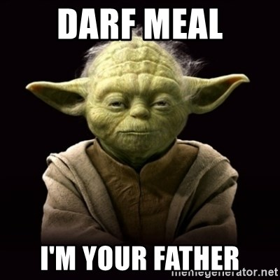 ProYodaAdvice - DARF MEAL I'M YOUR FATHER