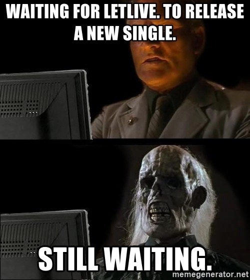 Waiting For - Waiting for letlive. to release a new single. still waiting.
