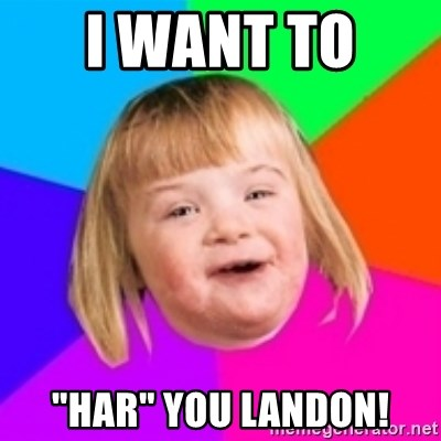 """I can count to potato - I want to  """"har"""" you landon!"""