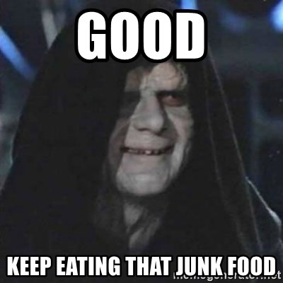 Sith Lord - Good Keep eating that junk food