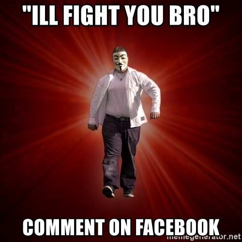 "Internet Toughguy - ""Ill Fight you Bro"" Comment on facebook"