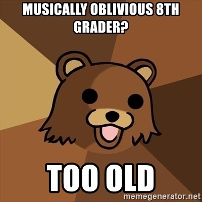 Pedobear - musically oblivious 8th grader? too old