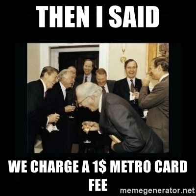 Rich Men Laughing - THEN I SAID WE CHARGE A 1$ METRO CARD FEE