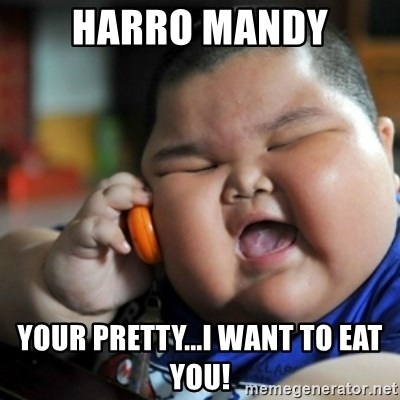 fat chinese kid - HARRO MANDY YOUR PRETTY...I WANT TO EAT YOU!