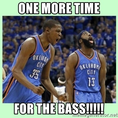 durant harden - ONE MORE TIME FOR THE BASS!!!!!