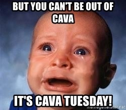 Very Sad Kid - but you can't be out of cava it's cava tuesday!