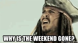 Jack Sparrow Reaction -  Why IS THE WEEKEND GONE?