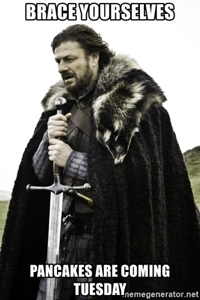 Ned Game Of Thrones - Brace Yourselves Pancakes are coming tuesday