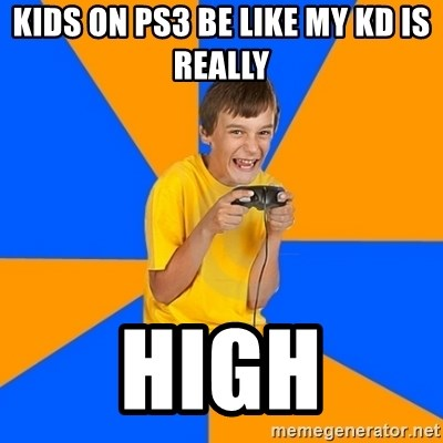 Annoying Gamer Kid - KIDS ON PS3 BE LIKE MY KD IS REALLY  HIGH