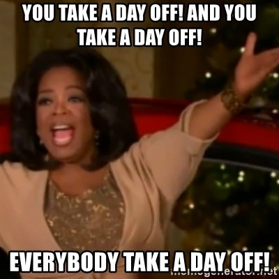 The Giving Oprah - YOU TAKE A DAY OFF! AND YOU TAKE A DAY OFF! EVERYBODY TAKE A DAY OFF!
