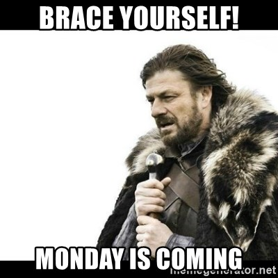 Winter is Coming - BRACE YOURSELF! MONDAY IS COMING