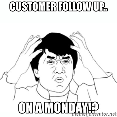 wtf jackie chan lol - Customer follow up.. On a Monday!?