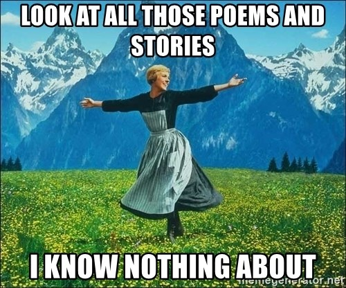 Look at all the things - look at all those poems and stories i know nothing about