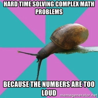 Synesthete Snail - hard time solving complex math problems because the numbers are too loud