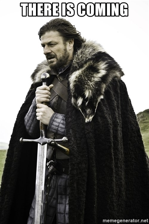 Sean Bean Game Of Thrones - there is coming