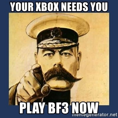 your country needs you - YOUR XBOX NEEDS YOU  PLAY BF3 NOW