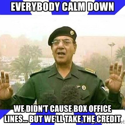 Comical Ali - Everybody calm down we didn't cause box office lines... but we'll take the credit