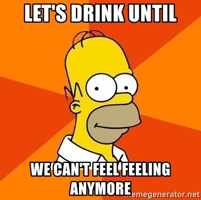 Homer Advice - Let's drink until we can't feel feeling anymore