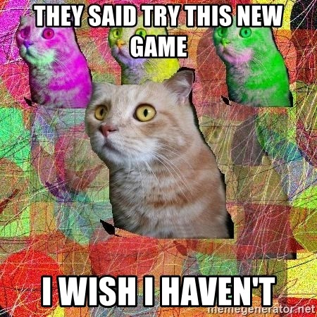 A Cat - they said try this new game i wish i haven't