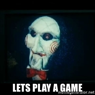 SAW - I wanna play a game -  Lets play a game