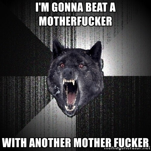 Insanity Wolf - I'm gonna beat a motherfucker with another mother fucker
