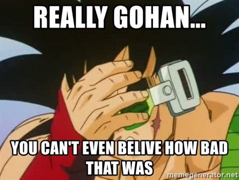 Facepalm Goku - Really Gohan... You can't even belive how bad that was