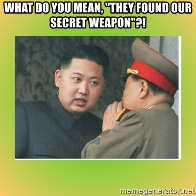 "kim joung - WHAT DO YOU MEAN, ""THEY FOUND OUR SECRET WEAPON""?!"