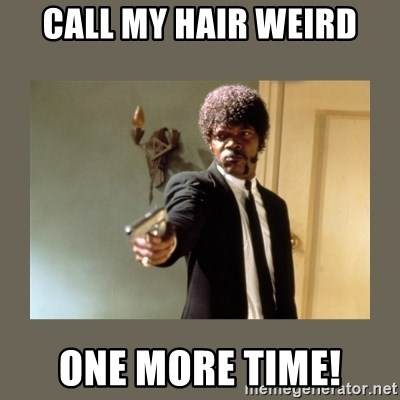 doble dare you  - CALL MY HAIR WEIRD ONE MORE TIME!