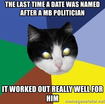 Winnipeg Cat - THE LAST TIME A DATE WAS NAMED AFTER A MB POLITICIAN IT WORKED OUT REALLY WELL FOR HIM