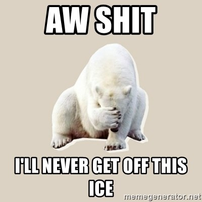 Bad RPer Polar Bear - AW SHIT I'LL NEVER GET OFF THIS ICE