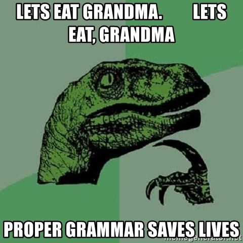 Philosoraptor - Lets eat grandma.         Lets eat, grandma Proper grammar saves lives