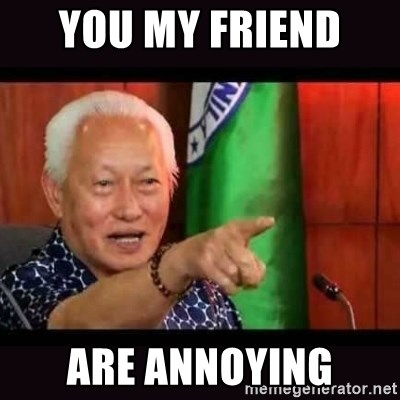 ALFREDO LIM MEME - YOU MY FRIEND  ARE ANNOYING