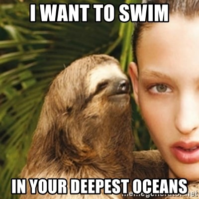 sexy sloth - I waNt to swim In your dEepest oCeans