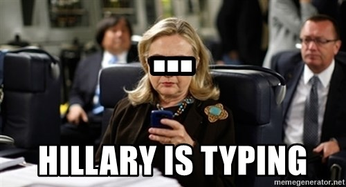 Hillary Text - ... hillary is typing