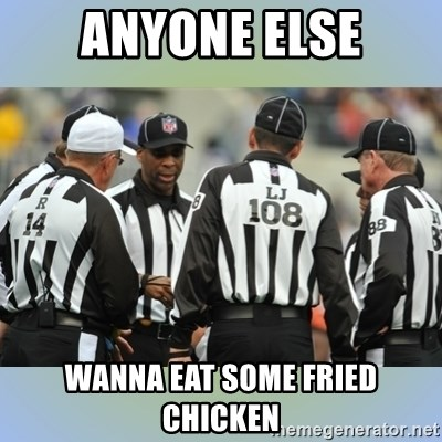 NFL Ref Meeting - ANYONE ELSE WANNA EAT SOME FRIED CHICKEN