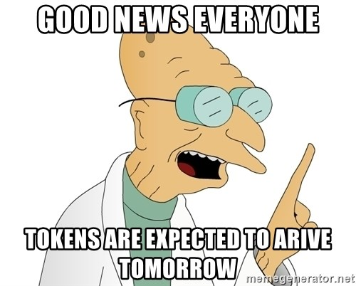 Good News Everyone - Good news everyone tokens are expected to arive tomorrow