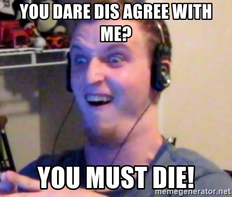 Brony Mike - you dare dis agree with me? you must die!