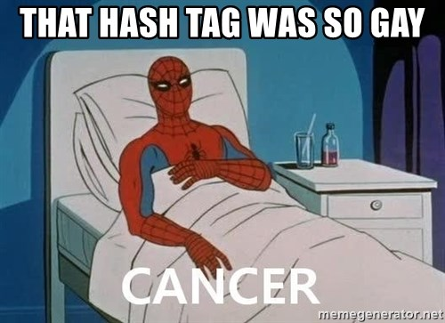 Cancer Spiderman - THAT HASH TAG WAS SO GAY