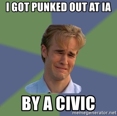 Sad Face Guy - I GOT PUNKED OUT AT IA  BY A CIVIC
