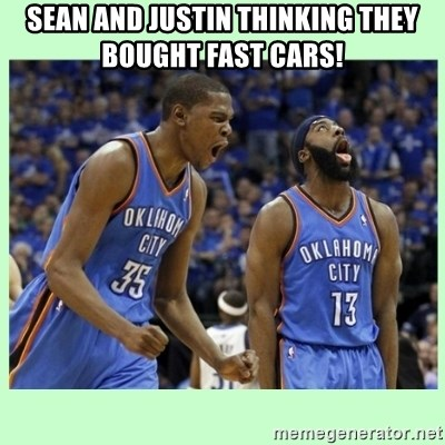 durant harden - SEAN AND JUSTIN THINKING THEY BOUGHT FAST CARS!